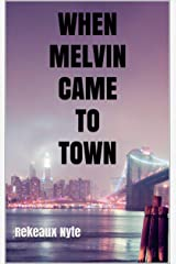 WHEN MELVIN CAME TO TOWN Kindle Edition