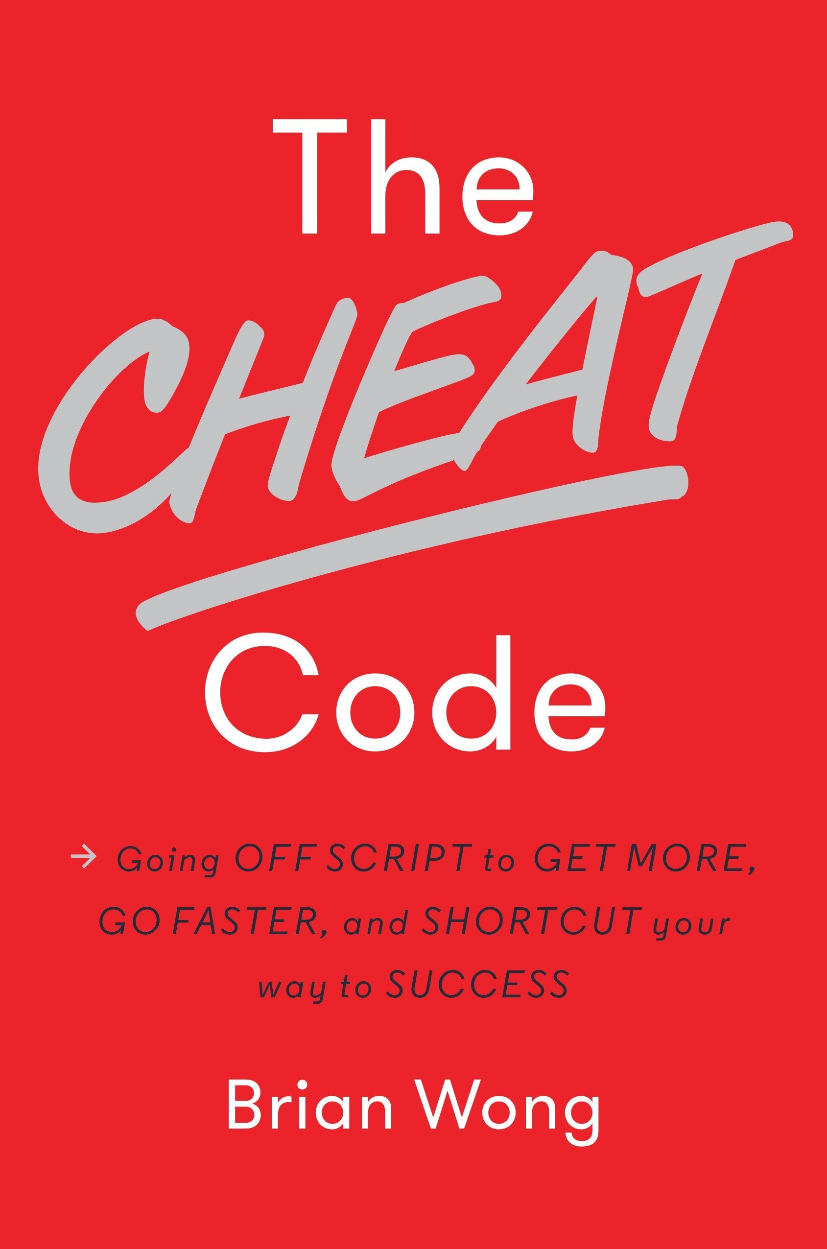 The Cheat Code Going Off Script To Get More Go Faster And Shortcut Your Way To Success Wong Brian 9781101904961 Amazon Com Books