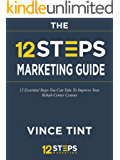 Rehab Marketing Guide: The 12 Steps Approach: 12 Essential Steps You Can Take To Improve Your Rehab Center Census And Create Sustainable Growth