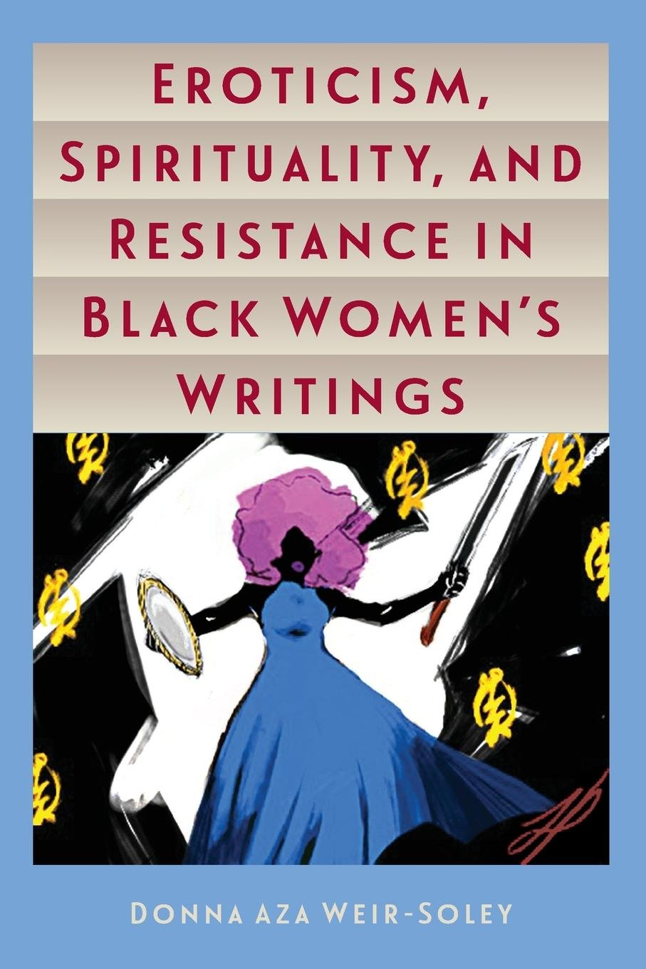 Eroticism, Spirituality, and Resistance in Black Women's Writings Paperback  – June 21, 2017