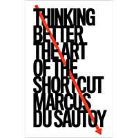 Thinking Better: The Art of the Shortcut (English Edition)