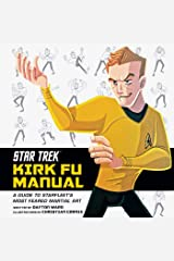 Star Trek: Kirk Fu Manual: A Guide to Starfleet's Most Feared Martial Art Hardcover