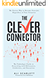The Clever Connector: The Easiest Way to Become Powerful, Regardless of Your Situation. The Underdog's Guide to…