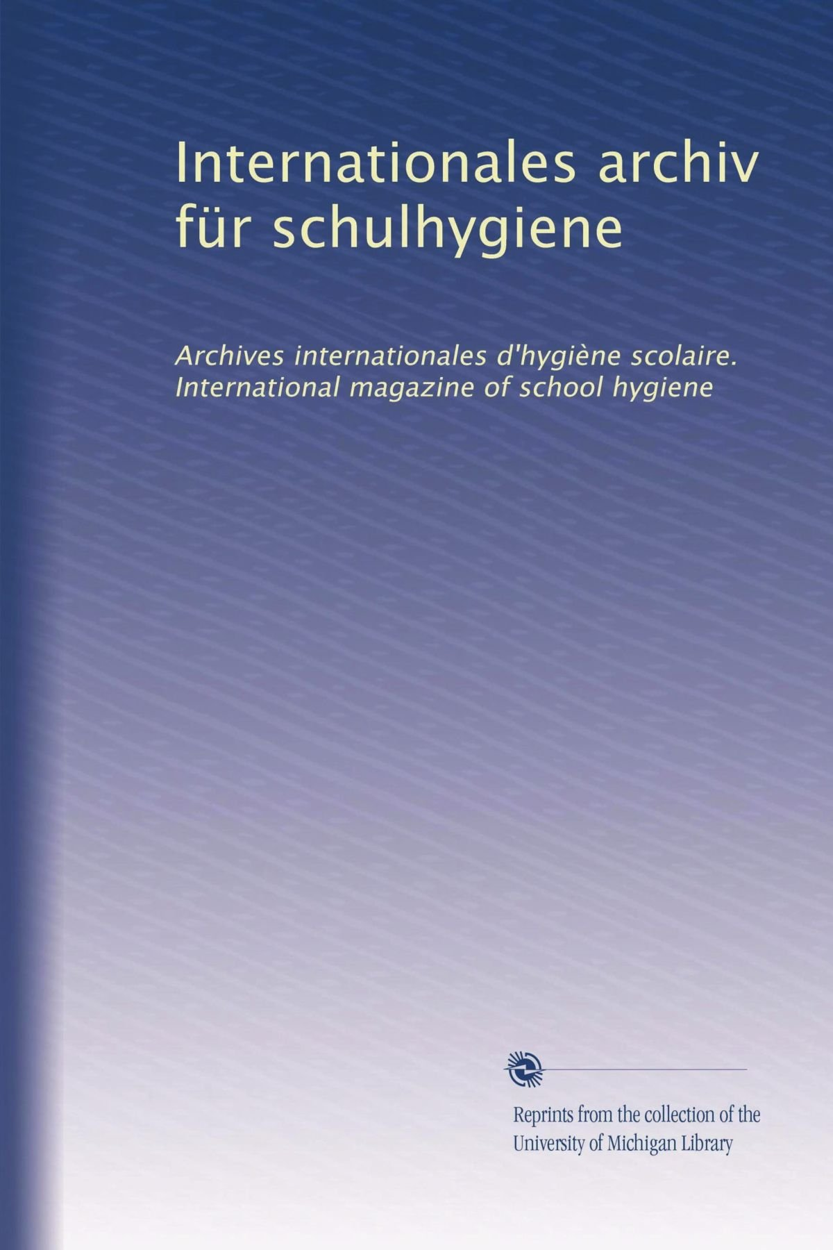 Internationales archiv für schulhygiene: Archives internationales d'hygiène scolaire. International magazine of school hygiene (Volume 6) (German Edition) ebook