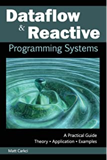 Dataflow And Reactive Programming Systems A Practical Guide