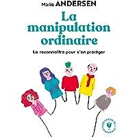 La manipulation ordinaire: La reconnaître pour s en protéger