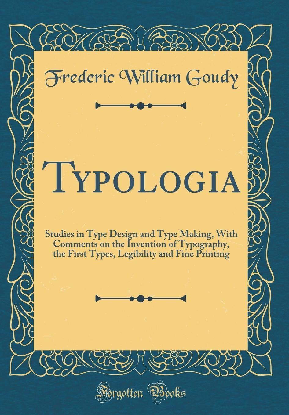 Download Typologia: Studies in Type Design and Type Making, with Comments on the Invention of Typography, the First Types, Legibility and Fine Printing (Classic Reprint) PDF