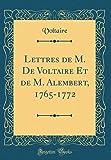 Lettres de M. de Voltaire Et de M. Alembert, 1765-1772 (Classic Reprint)
