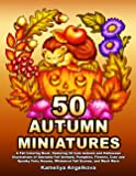 50 AUTUMN MINIATURES: A Fall Coloring Book, Featuring 50 Cute Autumn and Halloween Illustrations of Adorable Fall…