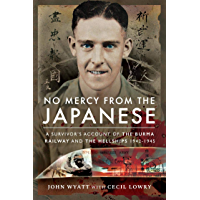 No Mercy from the Japanese: A Survivors Account of the Burma Railway and the Hellships 1942-1945