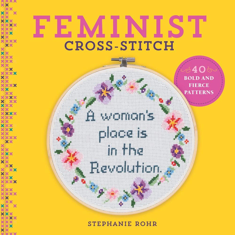 Feminist Cross-Stitch: 40 Bold & Fierce Patterns