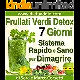 Frullati Verdi Detox: Sistema Rapido e Sano per Dimagrire Senza Dieta e Sempre Sazia