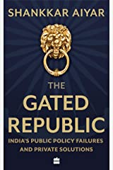 The Gated Republic: India's Public Policy Failures and Private Solutions Kindle Edition