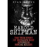 Harold Shipman: The True Story of Britain's Most Notorious Serial Killer (Ryan Green's True Crime)