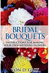 Bridal Bouquets: Instructions for Making Your Own Wedding Flowers (Volume 2) Paperback