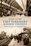 East Yorkshire Railway Stations: from Airmyn to Yapham Gate