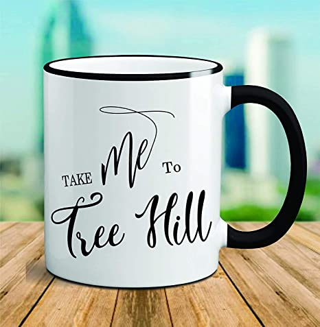 Chguangm One Tree Hill Mug One Tree Hill Take Me To One Tree Hill One Tree Hill Coffee Mug One Tree Hill Gift One Tree Hill Quotes Mug Amazon Co Uk Kitchen Home