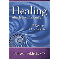 Healing When It Seems Impossible: 7 Keys to Defy the Odds