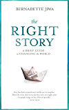 The Right Story: A brief guide to changing the world
