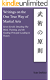 Writings on the One True Way of Martial Arts: Seven Scrolls Detailing The Mind, Training, and the Guiding Principle Leading to Victory (English Edition)