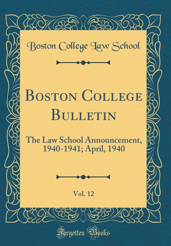 Boston College Bulletin, Vol. 12: The Law School Announcement, 1940-1941; April, 1940 (Classic Reprint) PDF