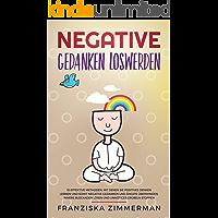 Negative Gedanken loswerden: 10 effektive Methoden, mit denen Sie positives Denken lernen und somit negative Gedanken und Ängste überwinden. Innere Blockaden lösen und unnötiges Grübeln stoppen.