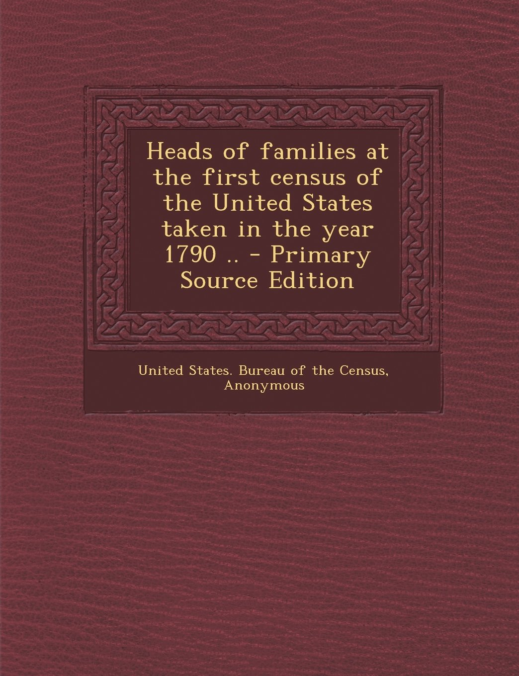 Download Heads of Families at the First Census of the United States Taken in the Year 1790 .. - Primary Source Edition pdf epub