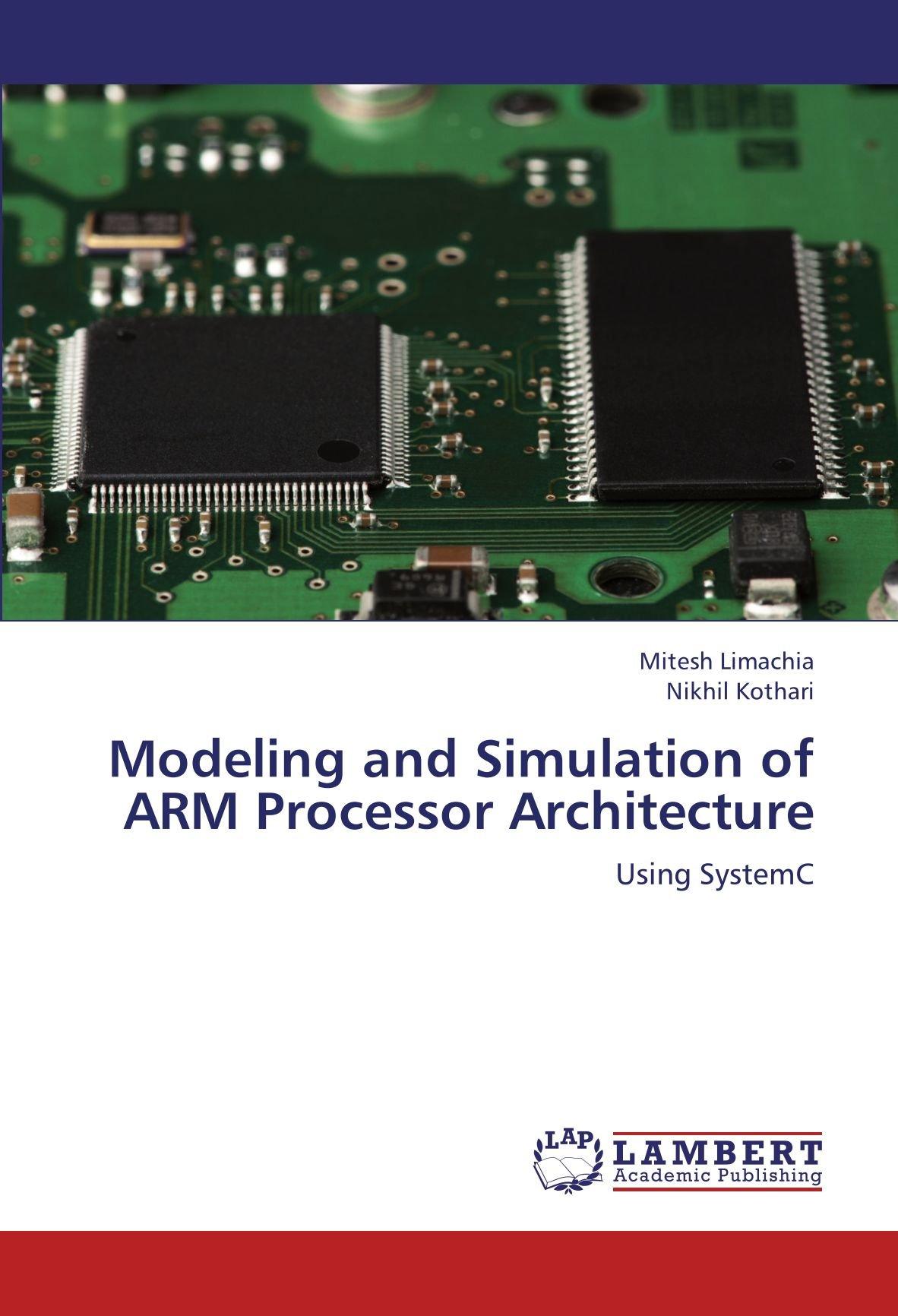 Modeling And Simulation Of ARM Processor Architecture: Using SystemC:  Mitesh Limachia, Nikhil Kothari: 9783659120886: Amazon.com: Books