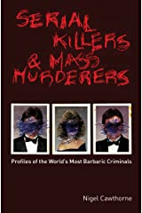 Serial Killers and Mass Murderers: Profiles of the World's Most Barbaric Criminals Paperback