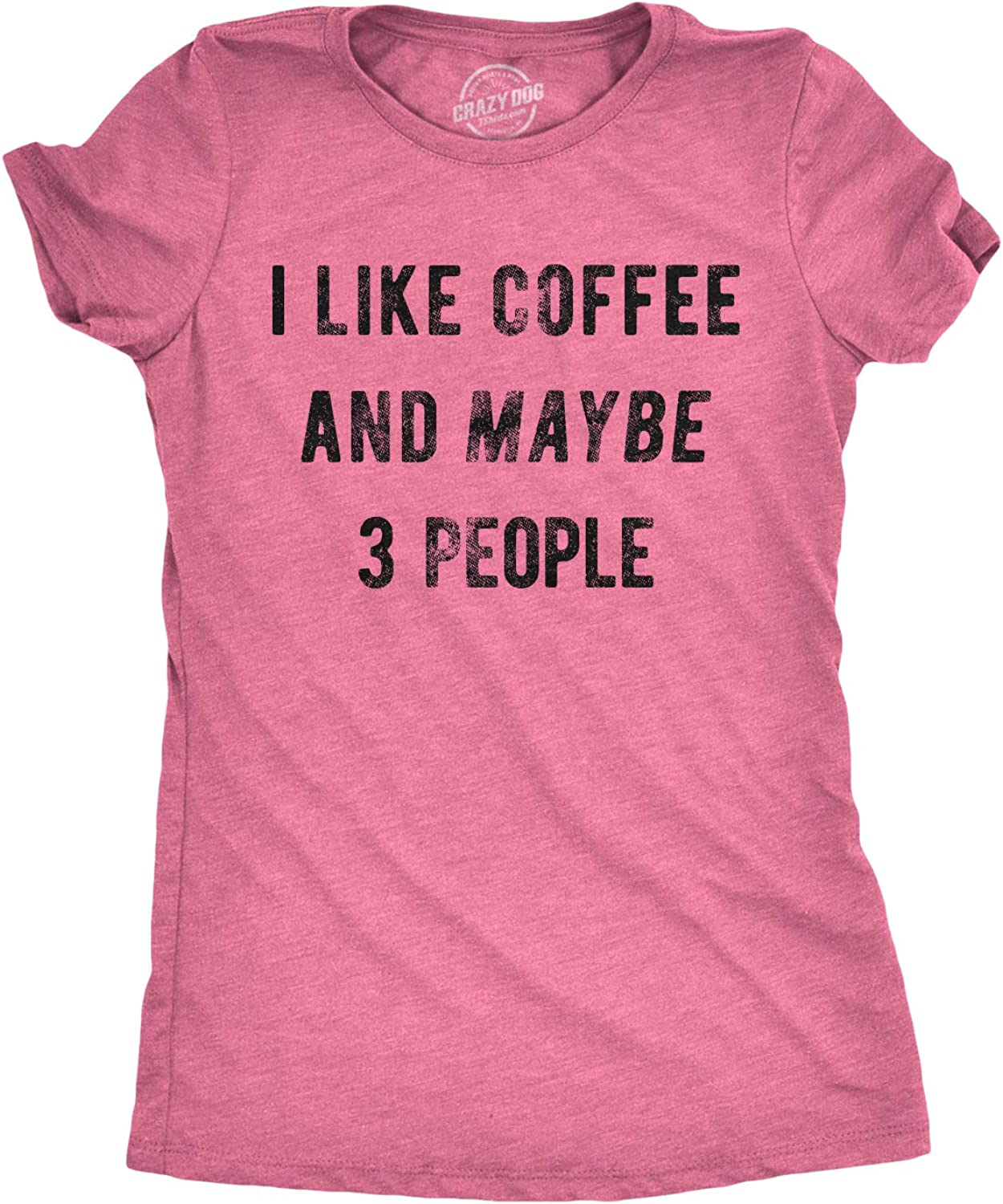 Crazy Dog T-Shirts Womens I Like Coffee and Maybe 3 People T Shirt Funny Sarcastic Tee for Ladies