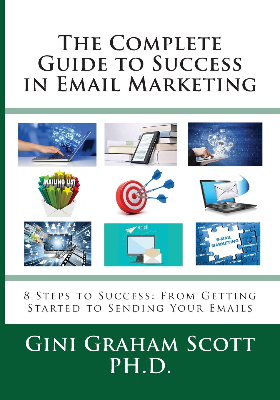 The Complete Guide to Success in Email Marketing: 8 Steps to Success: From Getting Started to Sending Your Emails