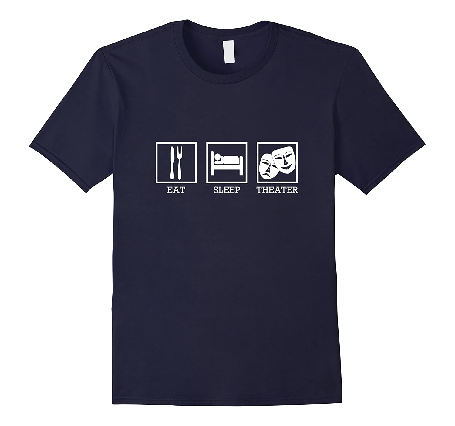 Eat Sleep Theater Thespian T-Shirt-TD