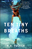 Ten Tiny Breaths: A Novel (The Ten Tiny Breaths Series Book 1)