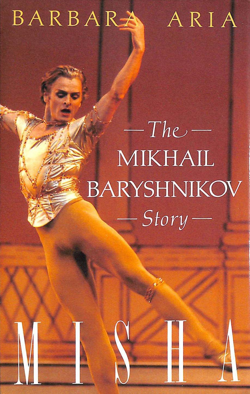 808a25c97 Misha  The Mikhail Baryshnikov Story  Barbara Aria  9780860515920 ...