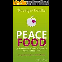 Peace Food: Wie der Verzicht auf Fleisch Körper und Seele heilt