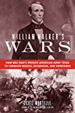 William Walker's Wars: How One Man's Private