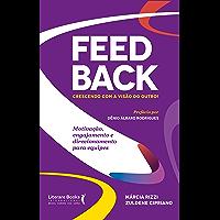 Feedback: crescendo com a visão do outro!: motivação, engajamento e direcionamento para equipes