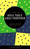 Agile Tools, agile Praktiken: Agiles Arbeiten 4.0: Einfach agil arbeiten!