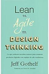 Lean vs Agile vs Design Thinking: Lo que realmente necesitas conocer para construir productos digitales con equipos de alto rendimiento (Spanish Edition) Paperback