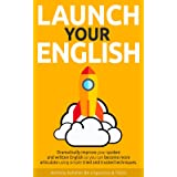 Launch Your English: Dramatically improve your spoken and written English so you can become more articulate using simple trie