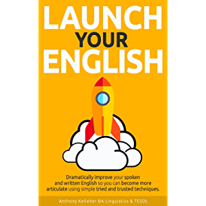 Launch Your English: Dramatically improve your spoken and written English so you can become more articulate using simple…