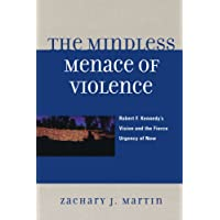 The Mindless Menace of Violence: Robert F. Kennedy's Vision and the Fierce Urgency of Now
