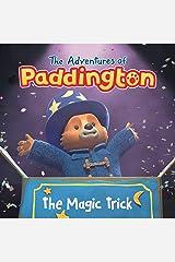 The Adventures of Paddington: The Magic Trick Kindle Edition