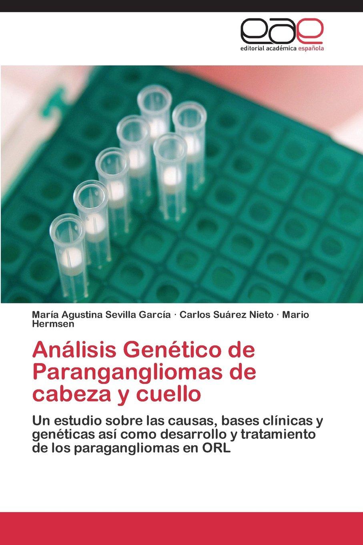 Download Análisis Genético de Parangangliomas de cabeza y cuello: Un estudio sobre las causas, bases clínicas y genéticas así como desarrollo y tratamiento de los paragangliomas en ORL (Spanish Edition) pdf