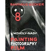 Laszla Moholy-Nagy: Painting, Photography, Film: Bauhausbacher 8