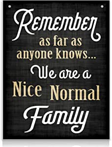 Bigtime Signs Family Quote Sign - Remember As Far As Anyone Knows We are a Nice Normal Family - 11.75 inch x 9 inch Rigid PVC - Quirky Funny Family Decoration Signs for Home or Business Decor