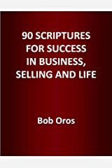 90 Scriptures for Success In Business, Selling and Life Kindle Edition