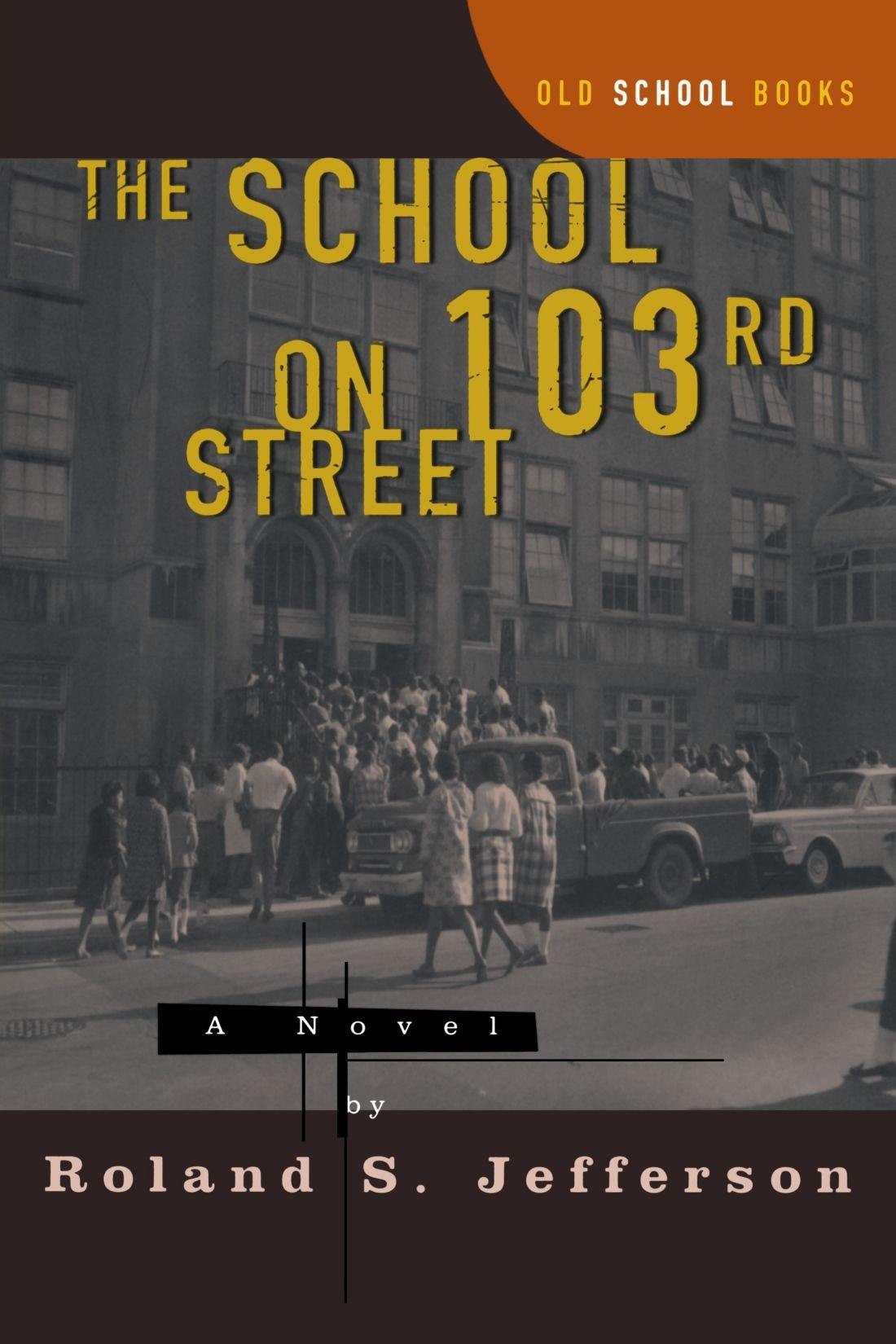 The School On 103rd Street: A Novel (old School Books): Roland S  Jefferson: 9780393316629: Amazon: Books