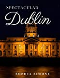 Spectacular Dublin: A Beautiful Photography Coffee Table Photobook Tour Guide Book with Photo Pictures of the…