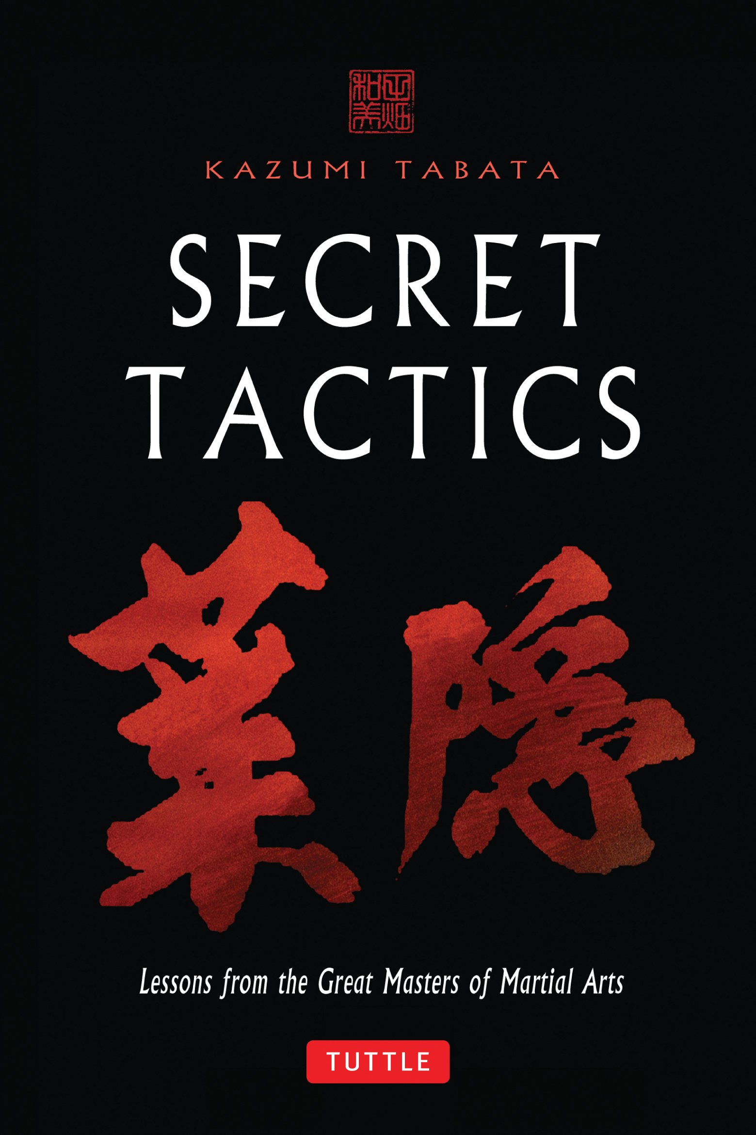 Secret Tactics: Lessons from the Great Masters of Martial ...